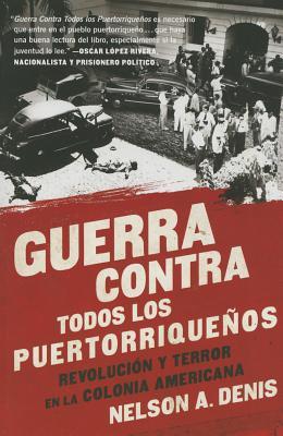 Guerra Contra Todos los Puertorriqueños: Revolución y Terror en la Colonia Americana Cover Image