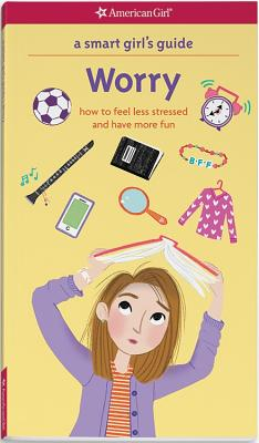 A Smart Girl's Guide: Worry: How to Feel Less Stressed and Have More Fun (Smart Girl's Guide To...) Cover Image