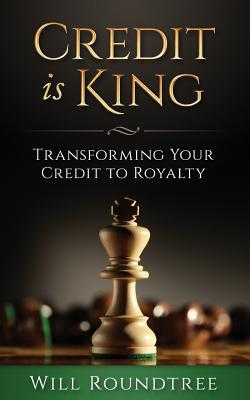 Credit Is King: Transforming Your Credit to Royalty Cover Image