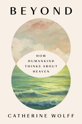 Beyond: How Humankind Thinks About Heaven Cover Image