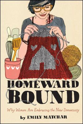 Homeward Bound: Why Women Are Embracing the New Domesticity (Night Glow Board Books) Cover Image