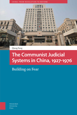 The Communist Judicial System in China, 1927-1976: Building on Fear Cover Image