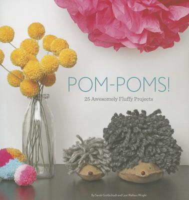 Pom-Poms!: 25 Awesomely Fluffy Projects Cover Image