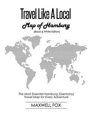 Travel Like a Local - Map of Hamburg (Black and White Edition): The Most Essential Hamburg (Germany) Travel Map for Every Adventure Cover Image