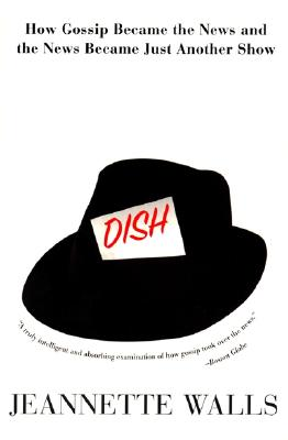 Dish:: How Gossip Became the News and the News Became Just Another Show Cover Image