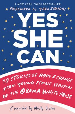 Yes She Can: 10 Stories of Hope & Change from Young Female Staffers of the Obama White House Cover Image