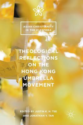 Theological Reflections on the Hong Kong Umbrella Movement (Asian Christianity in the Diaspora) Cover Image