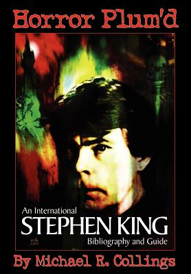 Horror Plum'd: International Stephen King Bibliography & Guide 1960-2000 (International Stephen King Bibliography and Guide) Cover Image
