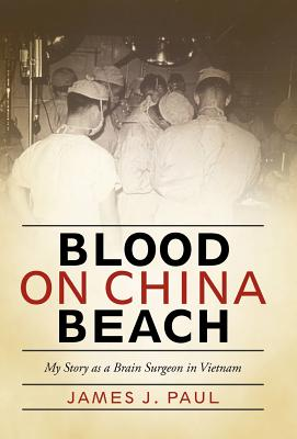 Blood on China Beach: My Story as a Brain Surgeon in Vietnam Cover Image