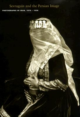 Sevruguin and the Persian Image: Photographs of Iran, 1870-1930 Cover Image