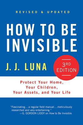 How to Be Invisible: Protect Your Home, Your Children, Your Assets, and Your Life Cover Image