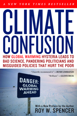 Climate Confusion: How Global Warming Hysteria Leads to Bad Science, Pandering Politicians and Misguided Policies That Hurt the Poor Cover Image