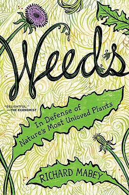 Weeds: In Defense of Nature's Most Unloved Plants Cover Image