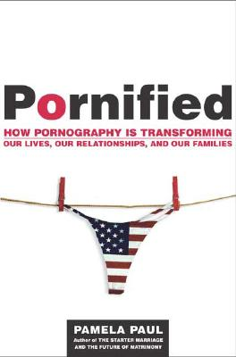 Pornified: How Pornography Is Transforming Our Lives, Our Relationships, and Our Families Cover Image