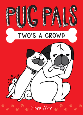 Pug Pals: Two's a Crowd by Flora Ahn
