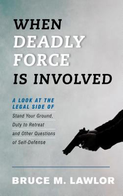 When Deadly Force Is Involved: A Look at the Legal Side of Stand Your Ground, Duty to Retreat and Other Questions of Self-Defense Cover Image