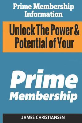 Prime Membership Information: Unlock the Power & Potential of Your Amazon Prime Membership Cover Image