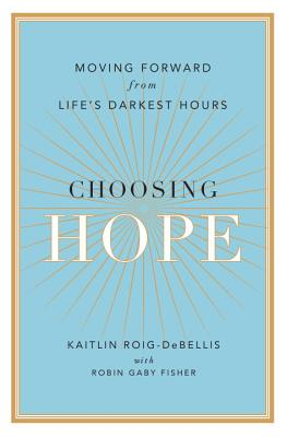 Choosing Hope: Moving Forward from Life's Darkest Hours Cover Image