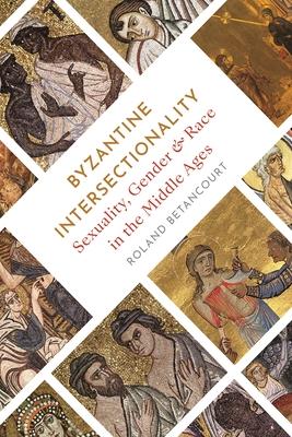 BYZANTINE INTERSECTIONALITIES - By Roland Betancourt