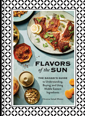 Flavors of the Sun: The Sahadi's Guide to Understanding, Buying, and Using Middle Eastern Ingredients Cover Image