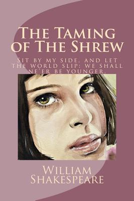 The Taming of the Shrew: Sit by My Side, and Let the World Slip: We Shall Ne'er Be Younger. Cover Image