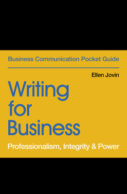 Writing for Business: Professionalism, Integrity & Power (Business Communication Pocket Guides) Cover Image