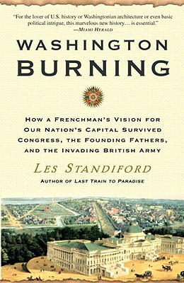 Washington Burning: How a Frenchman's Vision for Our Nation's Capital Survived Congress, the Founding Fathers, and the Invading  Cover Image