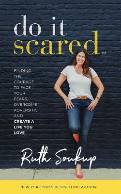 Do It Scared: Finding the Courage to Face Your Fears, Overcome Adversity, and Create a Life You Love Cover Image