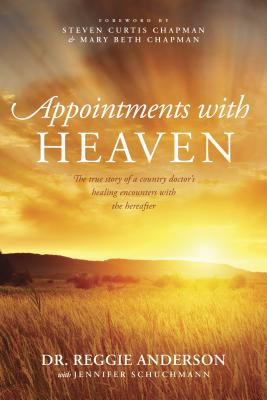 Appointments with Heaven: The True Story of a Country Doctor's Healing Encounters with the Hereafter Cover Image