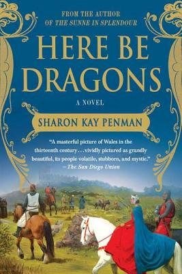 Here Be Dragons: A Novel (Welsh Princes Trilogy #1) Cover Image