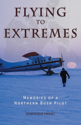 Flying to Extremes: Memories of a Northern Bush Pilot Cover Image