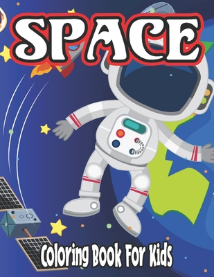 Space Coloring Book for Kids: space coloring and activity book for kids ages 2-3 for boys and Girl Cover Image