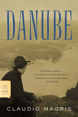 Danube: A Sentimental Journey from the Source to the Black Sea (FSG Classics) Cover Image