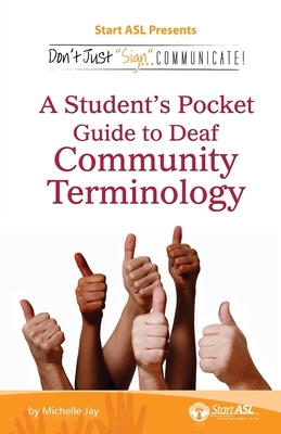 Don't Just Sign... Communicate!: A Student's Pocket Guide to Deaf Community Terminology Cover Image