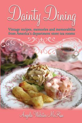 Dainty Dining: Vintage recipes, memories and memorabilia from America's department store tea rooms Cover Image