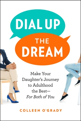 Dial Up the Dream: Make Your Daughter's Journey to Adulthood the Best—For Both of You Cover Image
