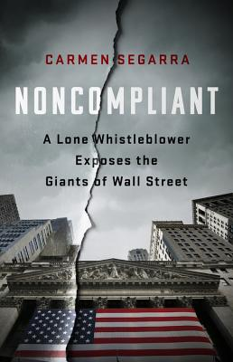 Noncompliant: A Lone Whistleblower Exposes the Giants of Wall Street Cover Image