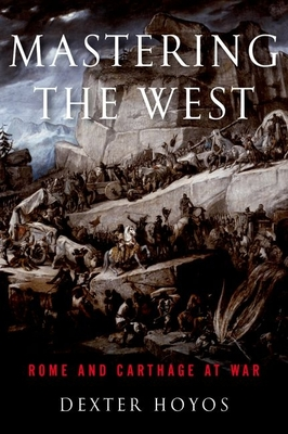 Mastering the West: Rome and Carthage at War (Ancient Warfare and Civilization) Cover Image