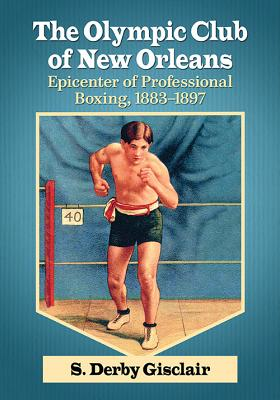 The Olympic Club of New Orleans: Epicenter of Professional Boxing, 1883-1897 Cover Image