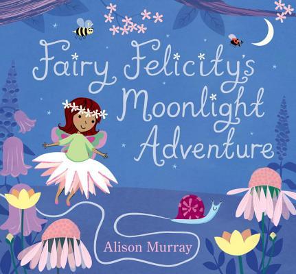 Fairy Felicity's Moonlight Adventure by Alison Murray