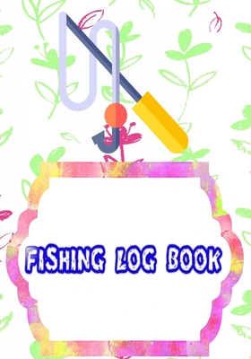Fishing Logbook Toggle: Fishing Logbook All In One Learn 110 Pages Cover Glossy Size 7 X 10 INCHES - Fly - Fishing # Records Fast Print. Cover Image
