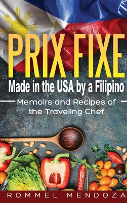 Prix Fixe: Made in the USA by a Filipino: Memoirs and Recipes of the Traveling Chef Cover Image