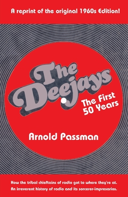 THE DEEJAYS The First 50 Years: An Irreverent History of Radio and Its Sorcerer-Impresarios Cover Image