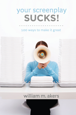 Your Screenplay Sucks!: 100 Ways to Make It Great Cover Image