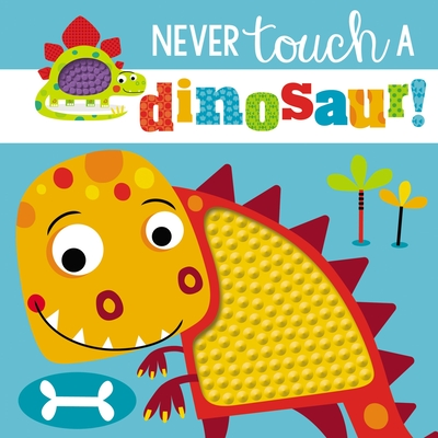 Touch and Feel: Never Touch a Dinosaur Cover Image