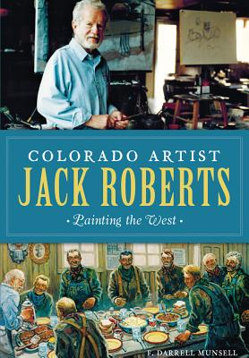 Colorado Artist Jack Roberts: Painting the West Cover Image