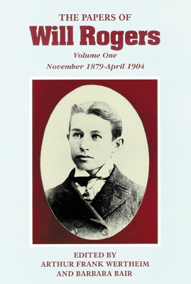 The Papers of Will Rogers: The Early Years, November 1879-April 1904 Cover Image