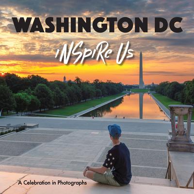 Washington DC Inspire Us: A Celebration in Photographs Cover Image