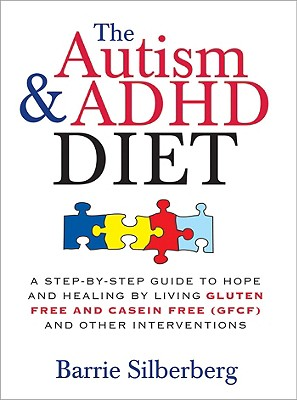 The Autism & ADHD Diet: A Step-By-Step Guide to Hope and Healing by Living Gluten Free and Casein Free (Gfcf) and Other Interventions Cover Image