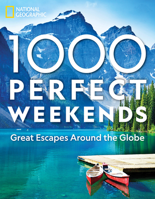 1,000 Perfect Weekends: Great Getaways Around the Globe Cover Image